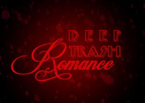 Deep Trash Romance Open Call
