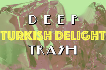 DEEP TRASH Turkish Delight Open Call
